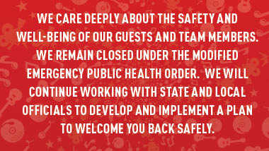 "red swirl background with text ""We care deeply about the safety and well-being of our guests and team members. We remain closed under the modified emergency public health order.  We will continue working with state and local officials to develop and implement a plan to welcome you back safely."""